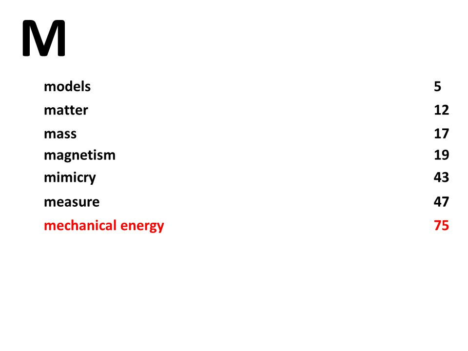 M models5 matter12 mass17 magnetism19 mimicry43 measure47 mechanical energy75