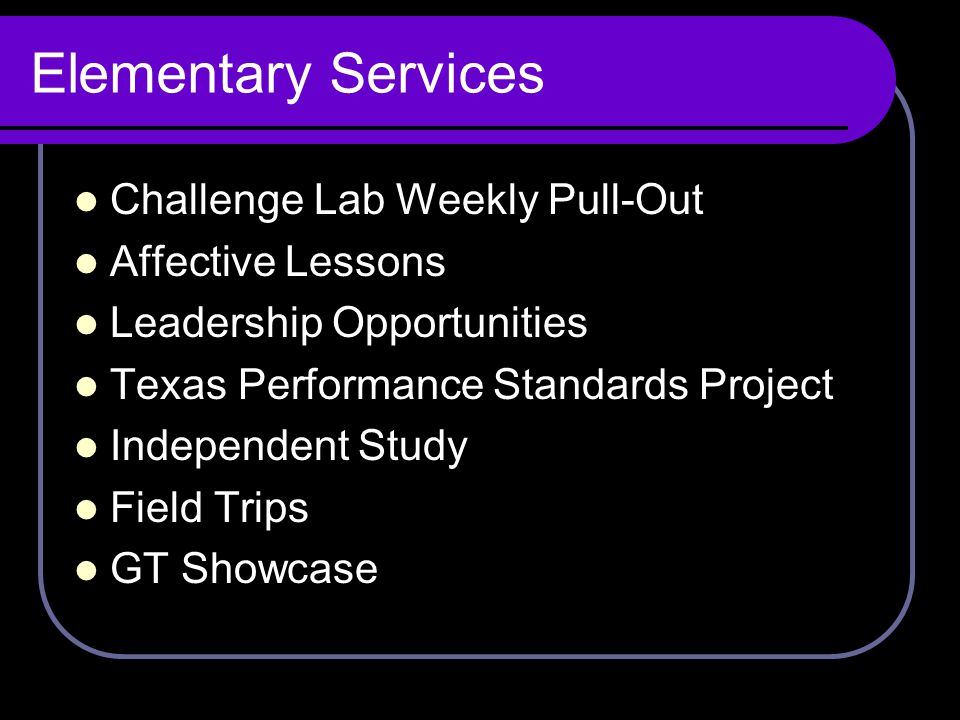 Elementary Services Challenge Lab Weekly Pull-Out Affective Lessons Leadership Opportunities Texas Performance Standards Project Independent Study Fie