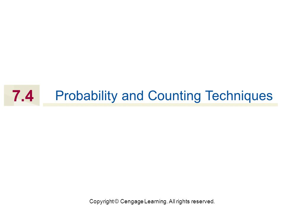 Copyright © Cengage Learning. All rights reserved. 7.4 Probability and Counting Techniques