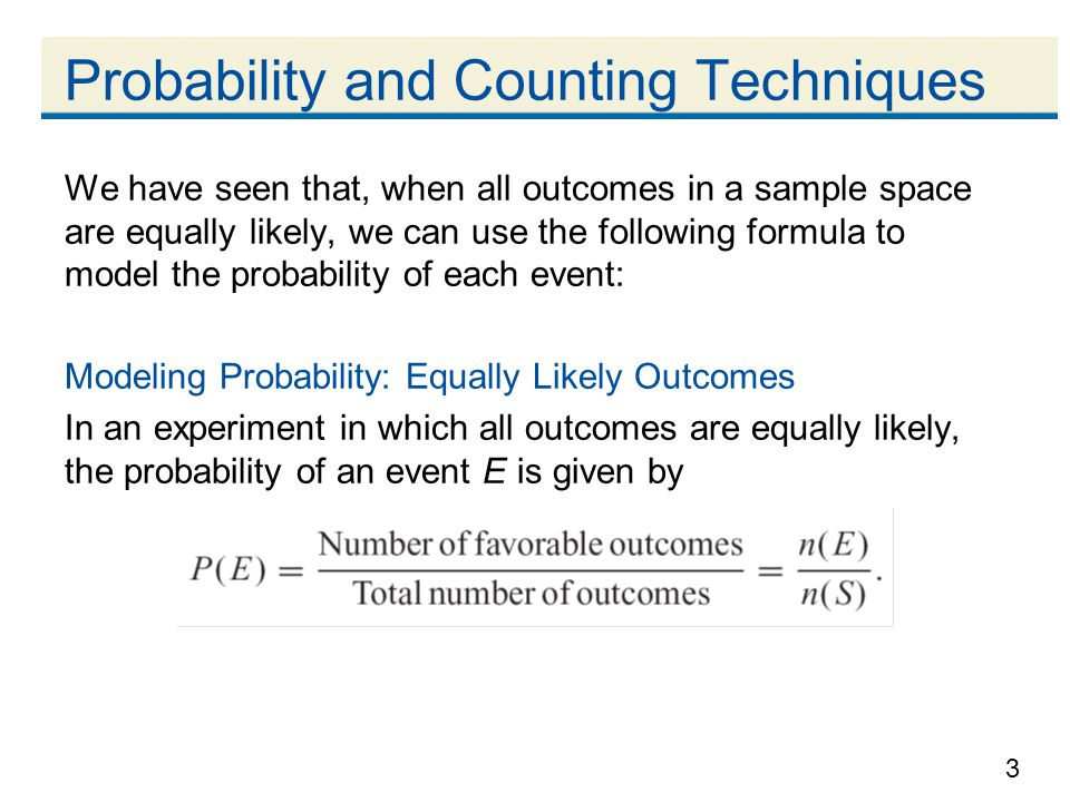 3 We have seen that, when all outcomes in a sample space are equally likely, we can use the following formula to model the probability of each event: