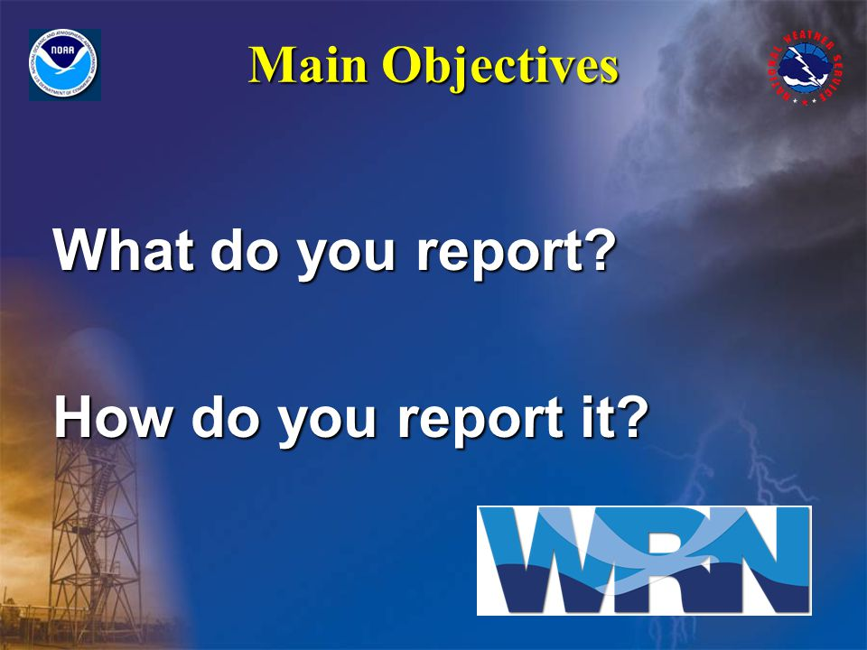 Why Do We Need Spotters.You help us make warning decisions!You help us make warning decisions.