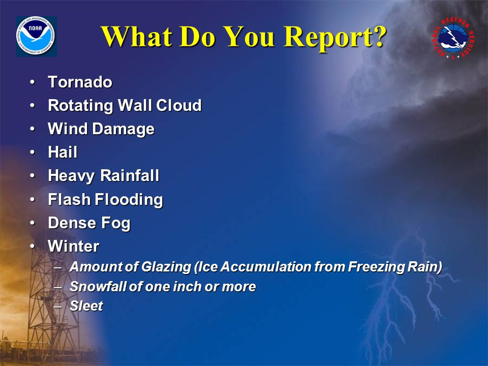 Post on our Facebook page: www.facebook.com/NWSMilwaukee Include: Time (when), Location (where), and Condition (what weather) Have confidence in your report.