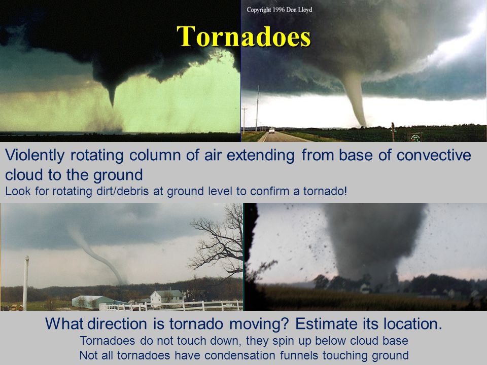 Rotating Wall Clouds Low-hanging cloud at rain-free base of thunderstorm (back side) Slow, persistent rotation Can precede a tornado, usually ½ to 3 miles wide Changes shape, size and color with time