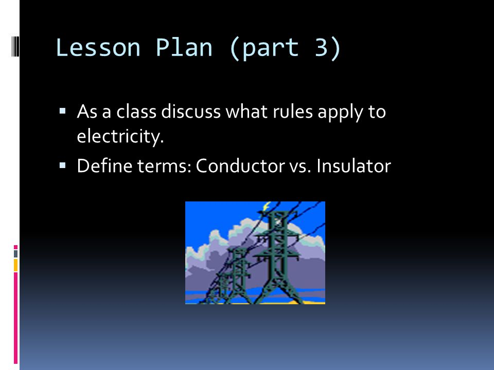 Lesson Plan (part 3)  As a class discuss what rules apply to electricity.