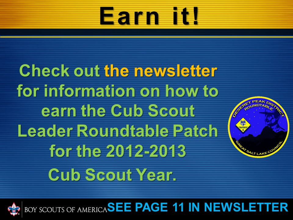 For up-to-date Cub Scouting information for Deseret Peak District deseretpeakcubscouting.com For Council saltlakescouts.org SEE NEWSLETTER PAGE 2
