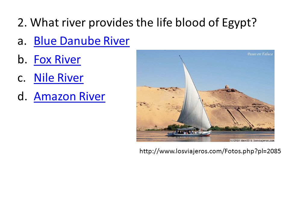 2. What river provides the life blood of Egypt.
