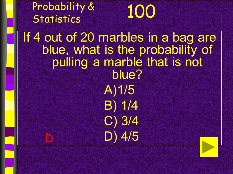 Probability & Statistics If 4 out of 20 marbles in a bag are blue, what is the probability of pulling a marble that is not blue.