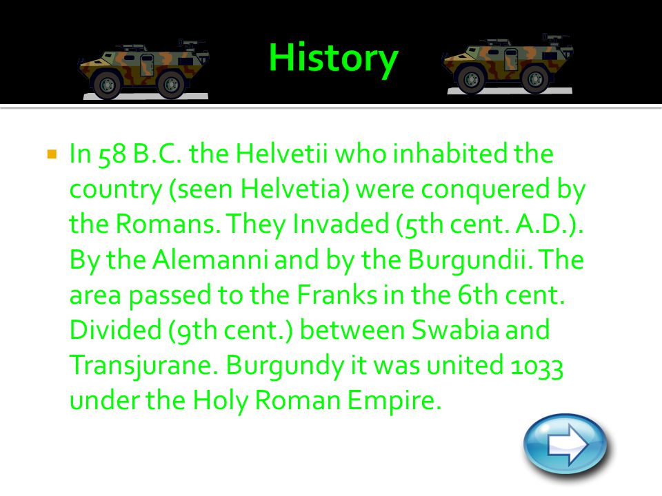  In 58 B.C. the Helvetii who inhabited the country (seen Helvetia) were conquered by the Romans.