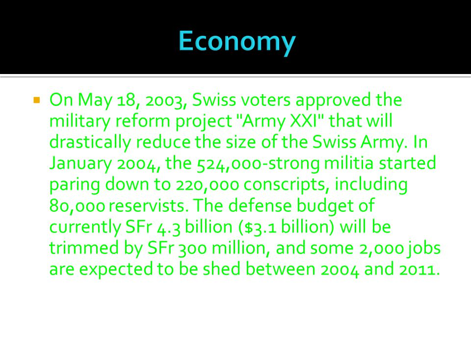  On May 18, 2003, Swiss voters approved the military reform project Army XXI that will drastically reduce the size of the Swiss Army.