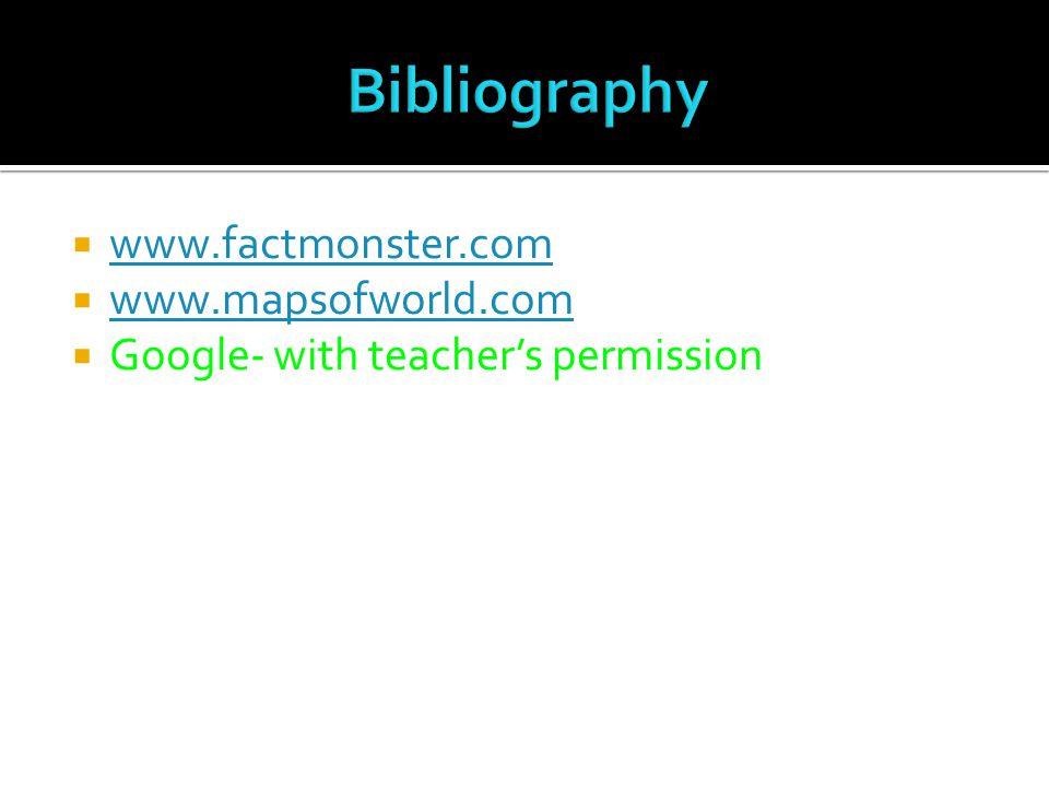  www.factmonster.com www.factmonster.com  www.mapsofworld.com www.mapsofworld.com  Google- with teacher's permission