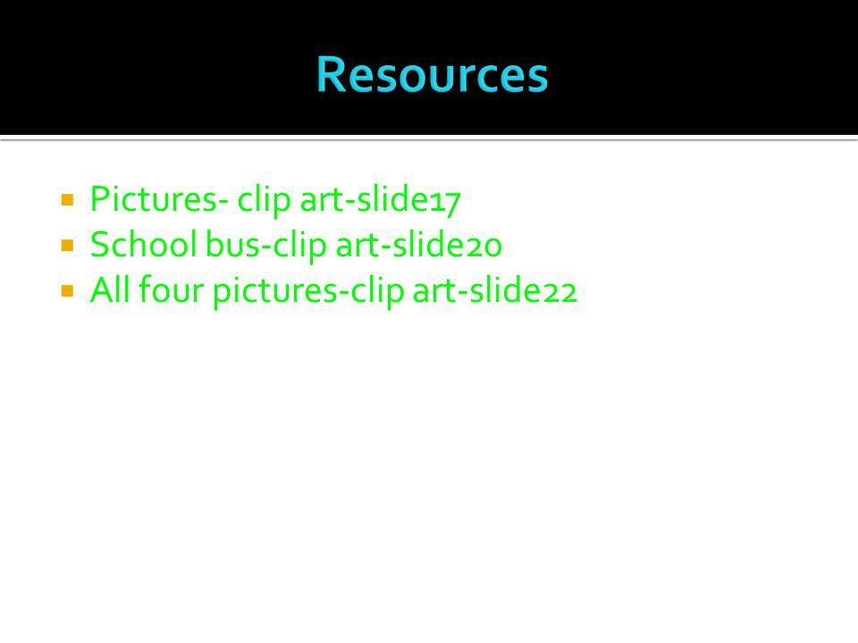  Pictures- clip art-slide17  School bus-clip art-slide20  All four pictures-clip art-slide22