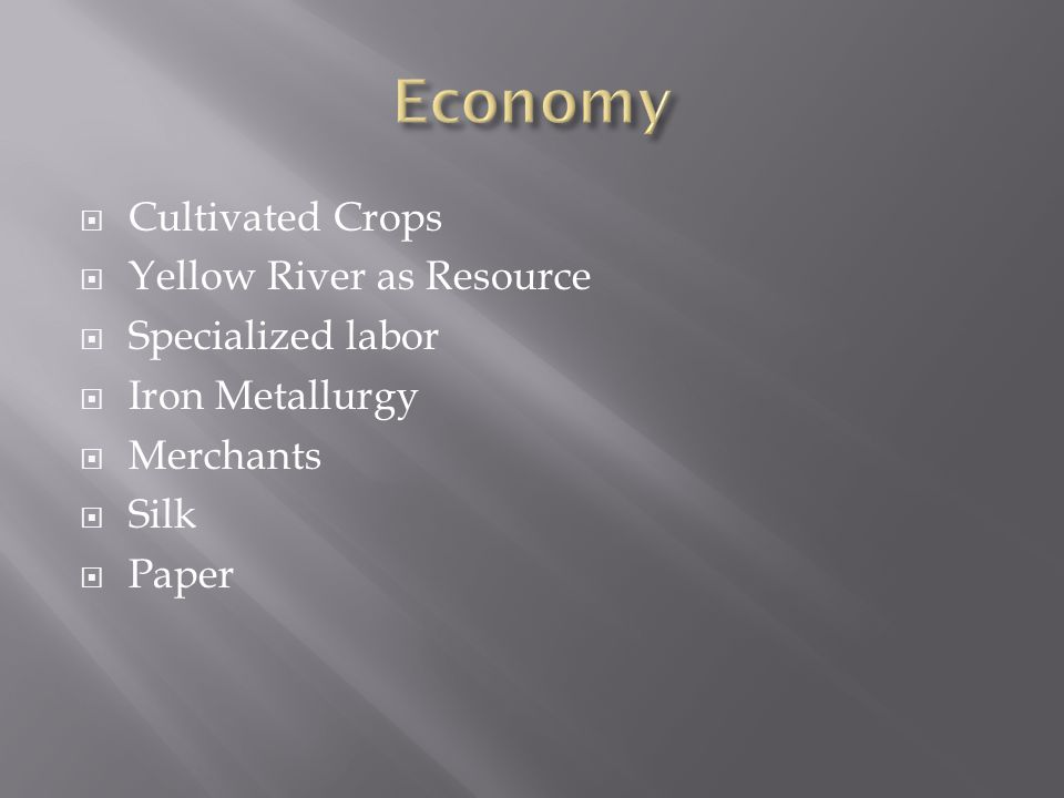 Cultivated Crops  Yellow River as Resource  Specialized labor  Iron Metallurgy  Merchants  Silk  Paper
