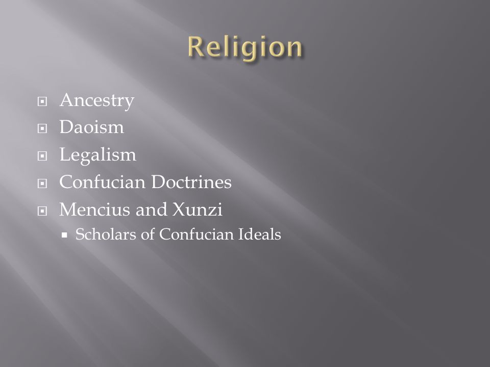  Ancestry  Daoism  Legalism  Confucian Doctrines  Mencius and Xunzi  Scholars of Confucian Ideals