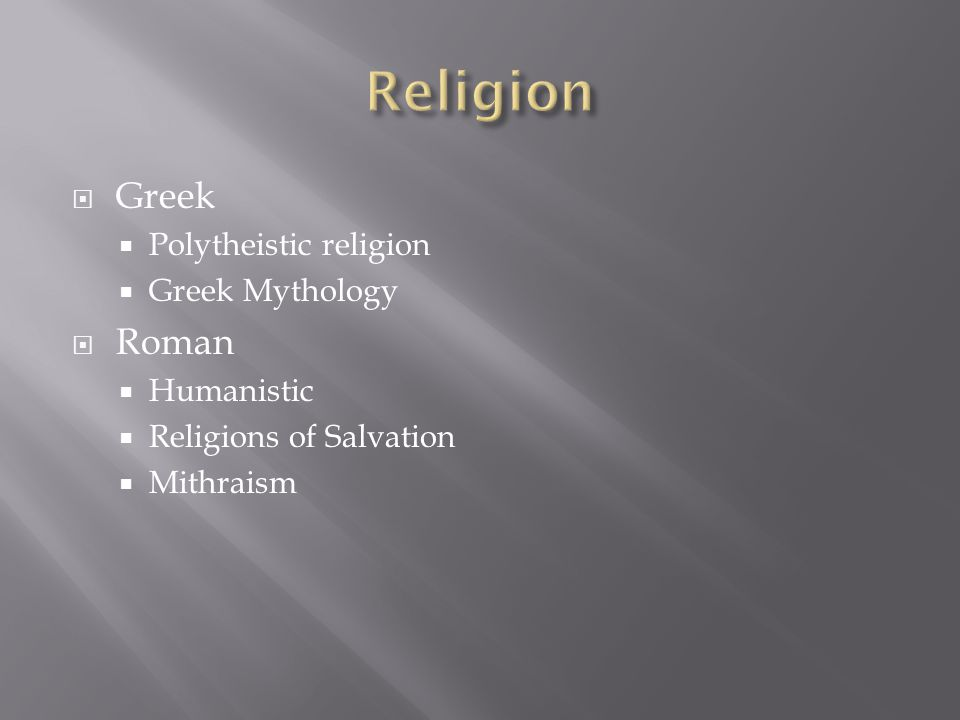  Greek  Polytheistic religion  Greek Mythology  Roman  Humanistic  Religions of Salvation  Mithraism