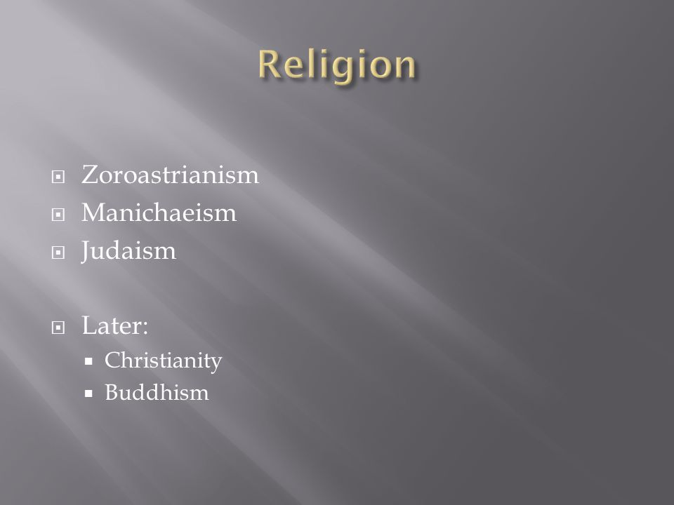  Zoroastrianism  Manichaeism  Judaism  Later:  Christianity  Buddhism