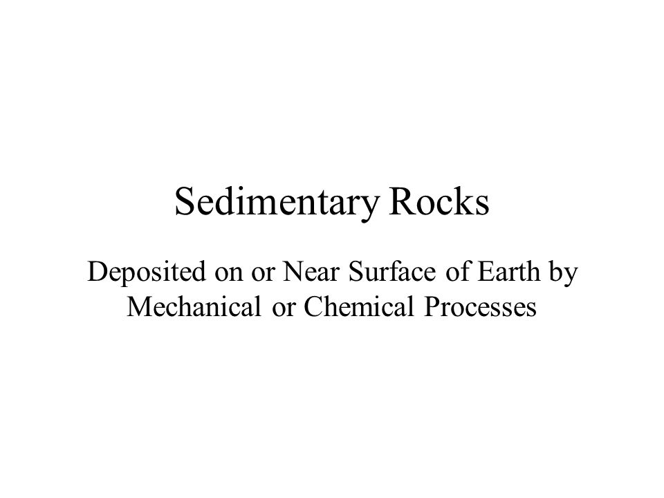 Sedimentary Rocks Deposited on or Near Surface of Earth by Mechanical or Chemical Processes