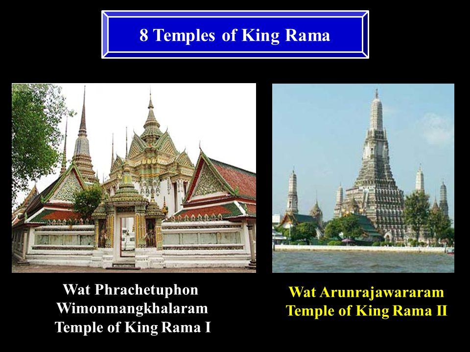 8 Temples of King Rama Wat Phrachetuphon Wimonmangkhalaram Temple of King Rama I Wat Arunrajawararam Temple of King Rama II