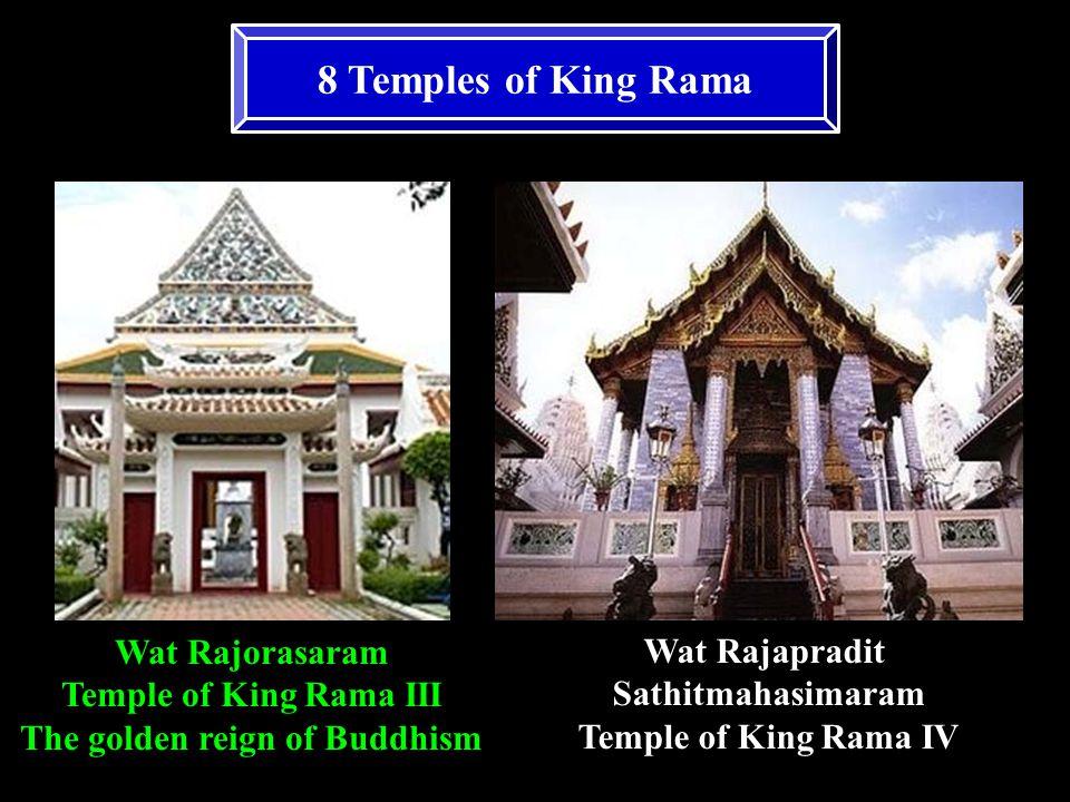 8 Temples of King Rama Wat Rajorasaram Temple of King Rama III The golden reign of Buddhism Wat Rajapradit Sathitmahasimaram Temple of King Rama IV