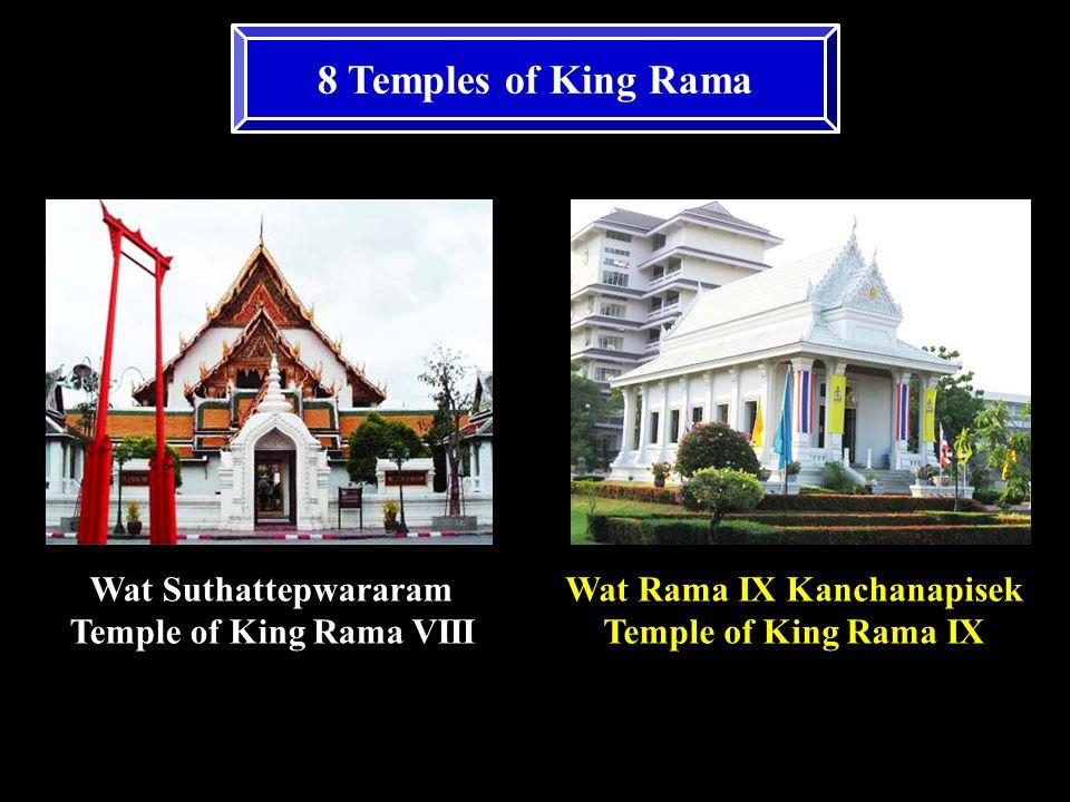 8 Temples of King Rama Wat Suthattepwararam Temple of King Rama VIII Wat Rama IX Kanchanapisek Temple of King Rama IX