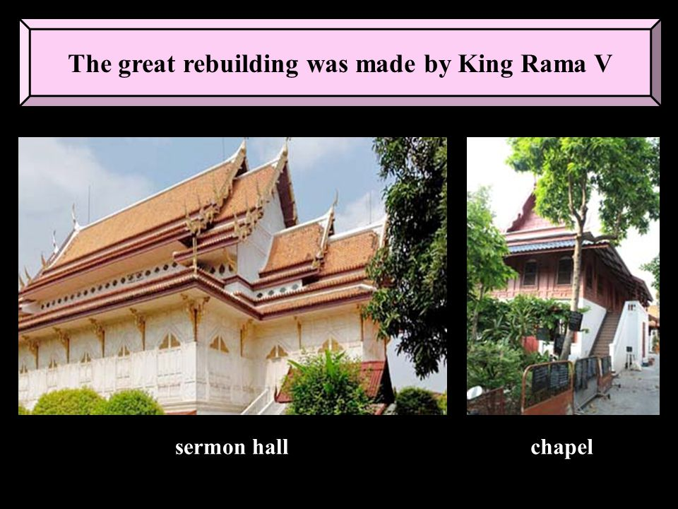 The great rebuilding was made by King Rama V sermon hallchapel