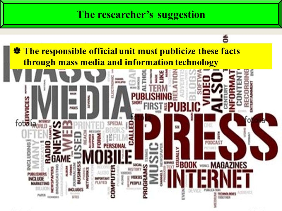  The responsible official unit must publicize these facts through mass media and information technology The researcher's suggestion