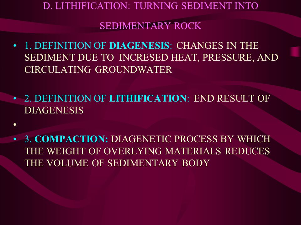 D. LITHIFICATION: TURNING SEDIMENT INTO SEDIMENTARY ROCK 1.
