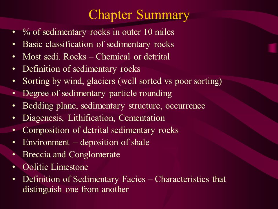 Chapter Summary % of sedimentary rocks in outer 10 miles Basic classification of sedimentary rocks Most sedi.