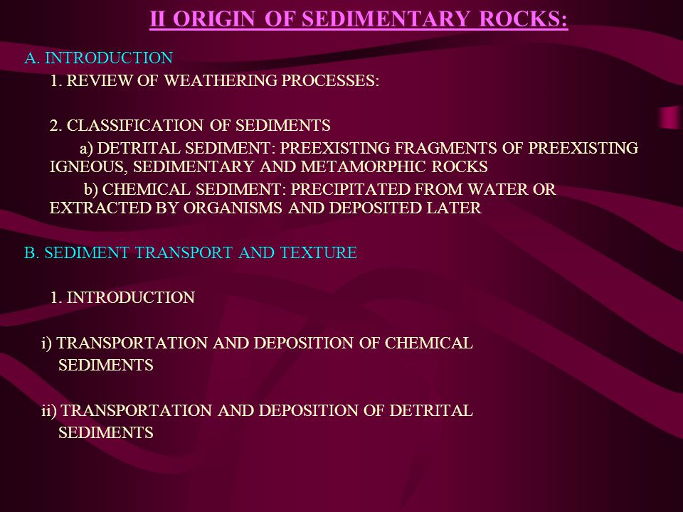 II ORIGIN OF SEDIMENTARY ROCKS: A. INTRODUCTION 1.