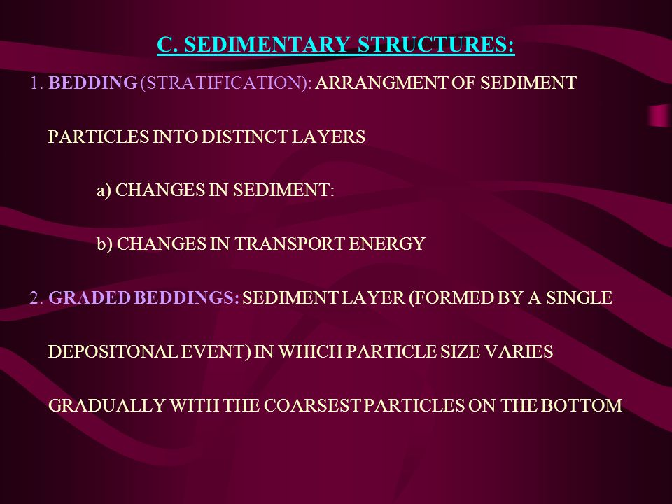 C. SEDIMENTARY STRUCTURES: 1.