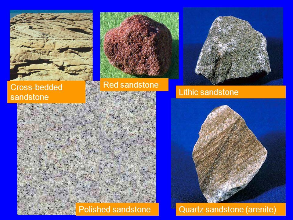 Quartz sandstone (arenite) Red sandstone Cross-bedded sandstone Polished sandstone Lithic sandstone