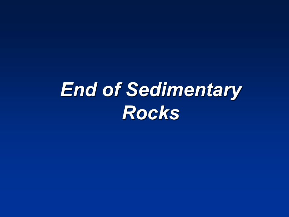 End of Sedimentary Rocks