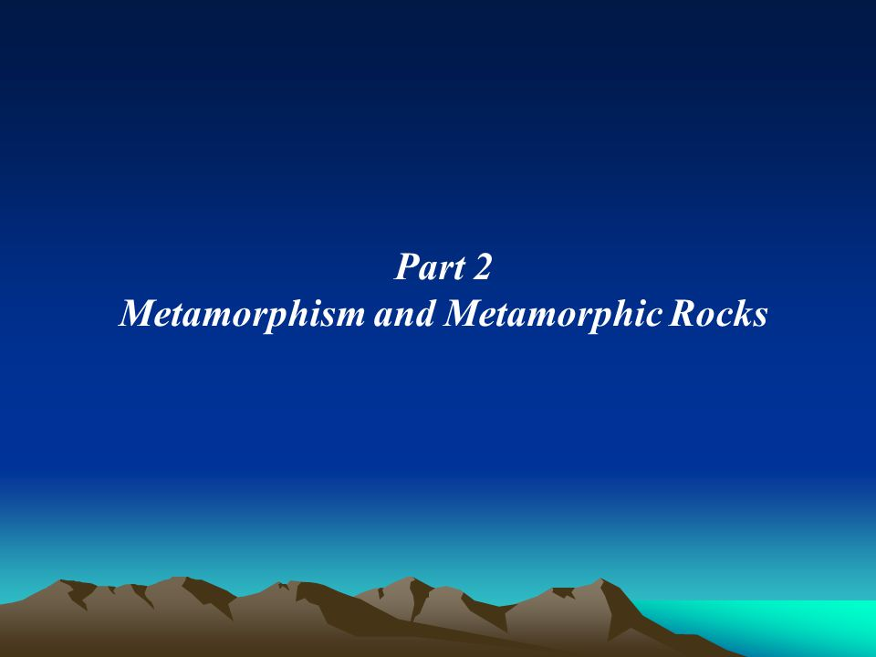 Part 2 Metamorphism and Metamorphic Rocks