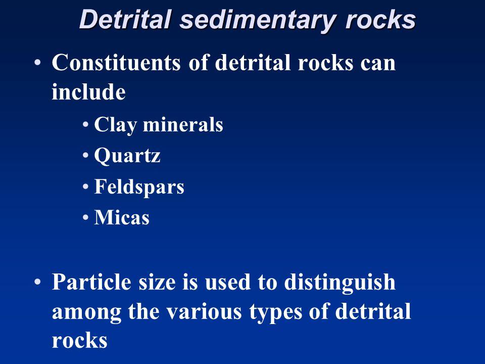 Detrital sedimentary rocks Detrital sedimentary rocks Mudrocks: less than.063 mm –1.