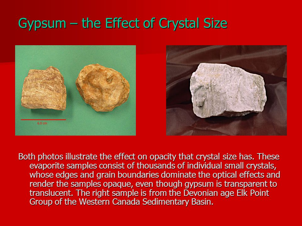 Gypsum – the Effect of Crystal Size Both photos illustrate the effect on opacity that crystal size has.