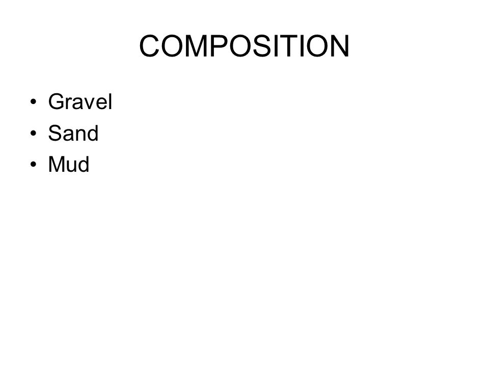 COMPOSITION Gravel Sand Mud