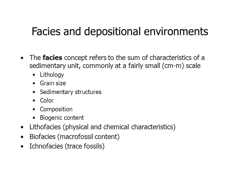 Facies and depositional environments The facies concept refers to the sum of characteristics of a sedimentary unit, commonly at a fairly small (cm-m)