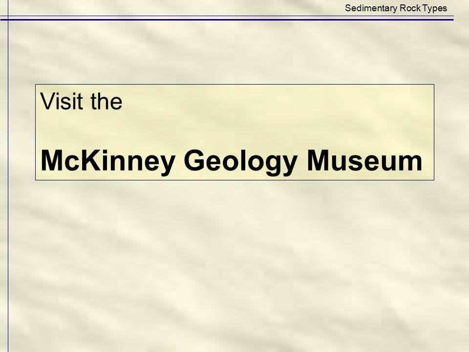 Sedimentary Rock Types Visit the McKinney Geology Museum