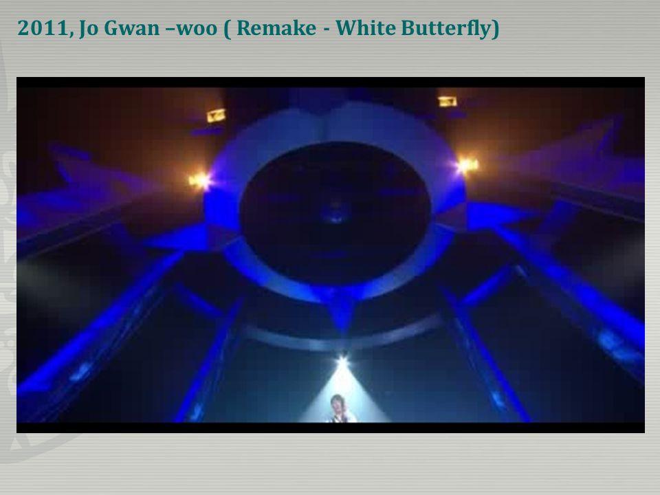2011, Jo Gwan –woo ( Remake - White Butterfly)