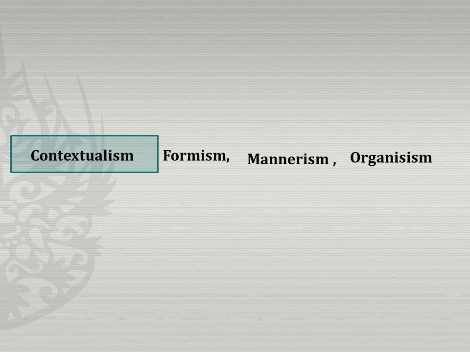 Mannerism, Formism, Organisism Contextualism