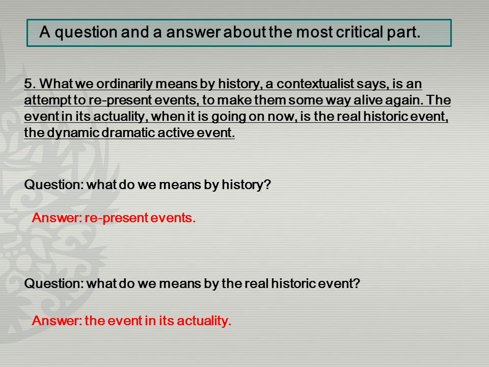 Question: what do we means by the real historic event? 5. What we ordinarily means by history, a contextualist says, is an attempt to re-present event