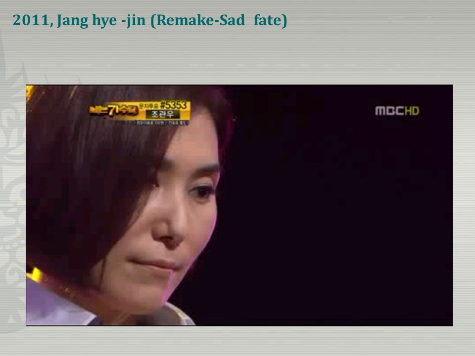 2011, Jang hye -jin (Remake-Sad fate)