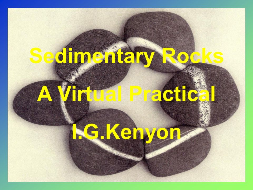 Sedimentary Rocks A Virtual Practical I.G.Kenyon