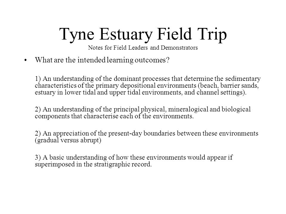 Tyne Estuary Field Trip Notes for Field Leaders and Demonstrators What are the intended learning outcomes.
