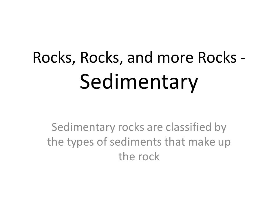 Comparing 2 Clastic Sedimentary Rocks: Shale Forms from mud - tiny clay particles, quartz & calcite; Sandstone Forms from sand on beaches, ocean floor, river beds, etc