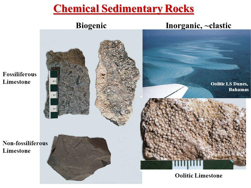 Chemical Sedimentary Rocks Fossiliferous Limestone Non-fossiliferous Limestone Oolitic Limestone Oolitic LS Dunes, Bahamas BiogenicInorganic, ~clastic