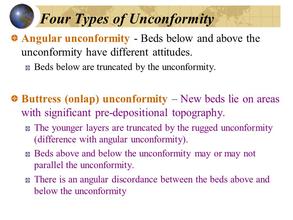 Four Types of Unconformity Angular unconformity - Beds below and above the unconformity have different attitudes.