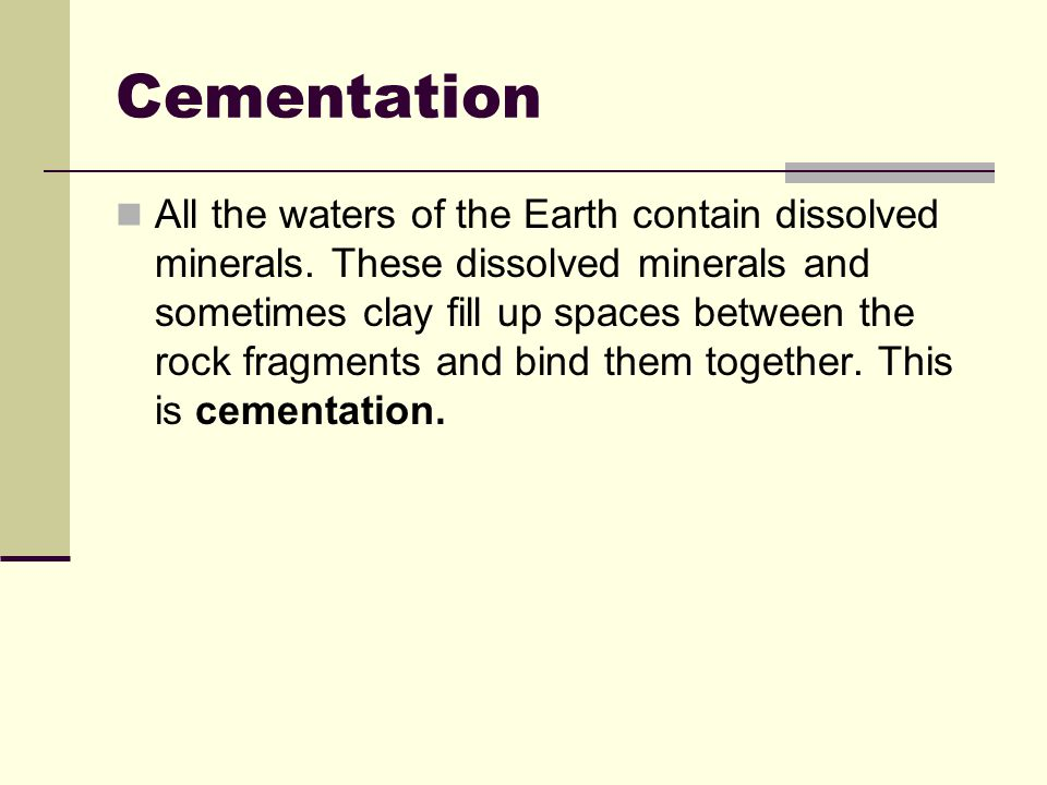 Cementation All the waters of the Earth contain dissolved minerals.