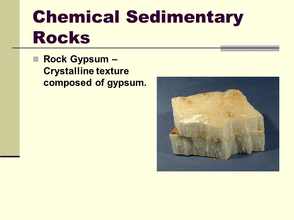 Chemical Sedimentary Rocks Rock Gypsum – Crystalline texture composed of gypsum.