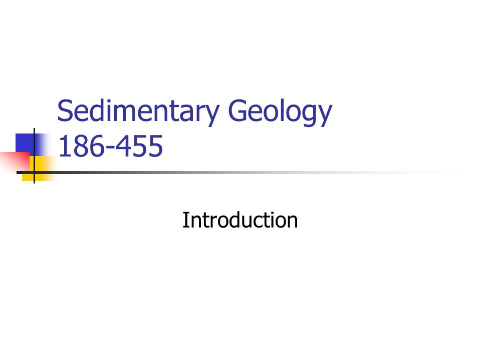 Sedimentary Geology 186-455 Introduction