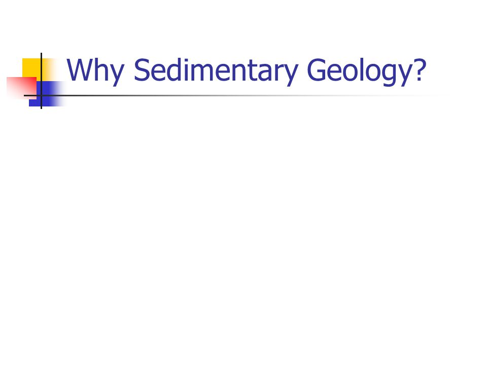 Why Sedimentary Geology?
